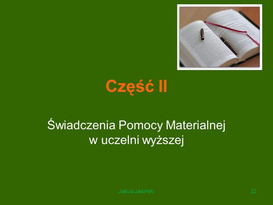 Część II Świadczenia Pomocy Materialnej w uczelni wyższej Jakub Jasiński22
