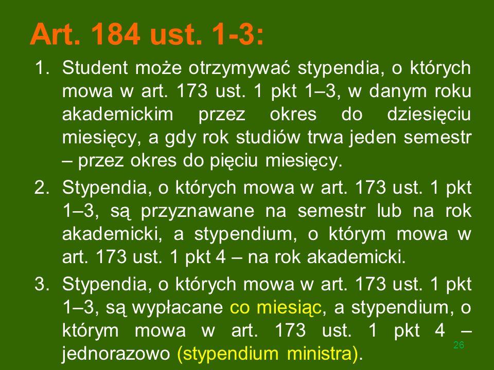 Art. 184 ust. 1-3: 1.Student może otrzymywać stypendia, o których mowa w art. 173 ust. 1 pkt 1–3, w danym roku akademickim przez okres do dziesięciu m