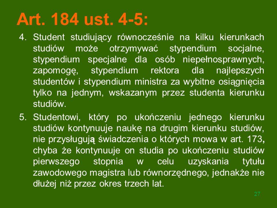 Art. 184 ust. 4-5: 4.Student studiujący równocześnie na kilku kierunkach studiów może otrzymywać stypendium socjalne, stypendium specjalne dla osób ni