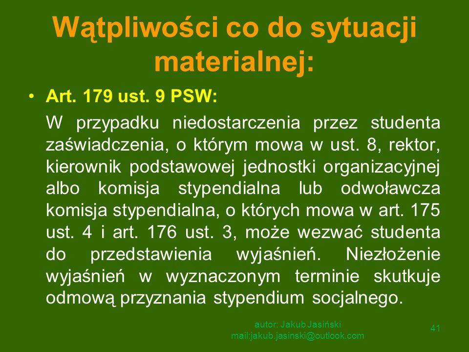 Wątpliwości co do sytuacji materialnej: Art. 179 ust. 9 PSW: W przypadku niedostarczenia przez studenta zaświadczenia, o którym mowa w ust. 8, rektor,