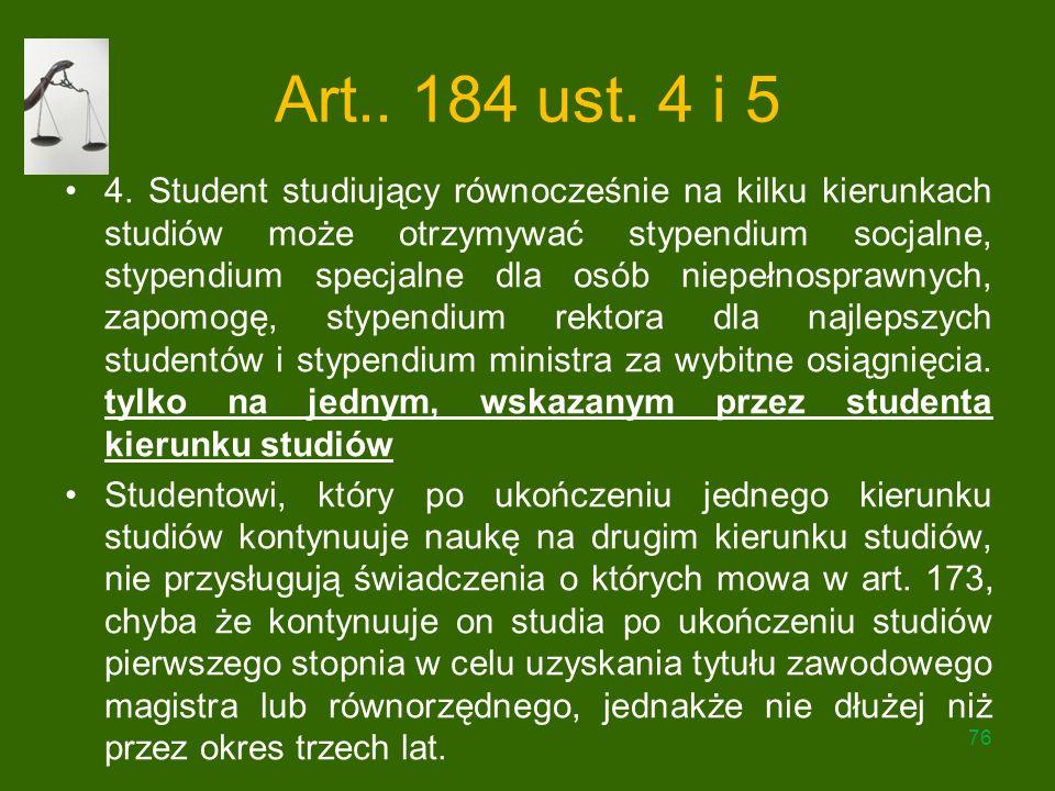 Art.. 184 ust. 4 i 5 4. Student studiujący równocześnie na kilku kierunkach studiów może otrzymywać stypendium socjalne, stypendium specjalne dla osób