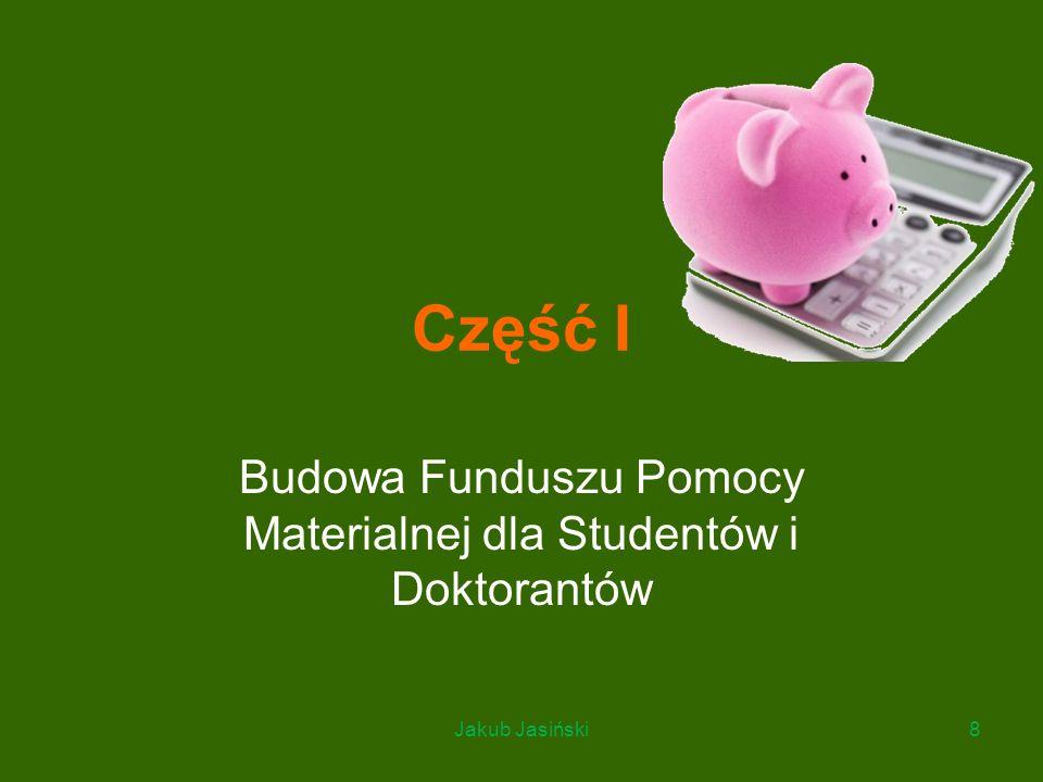 Część I Budowa Funduszu Pomocy Materialnej dla Studentów i Doktorantów Jakub Jasiński8