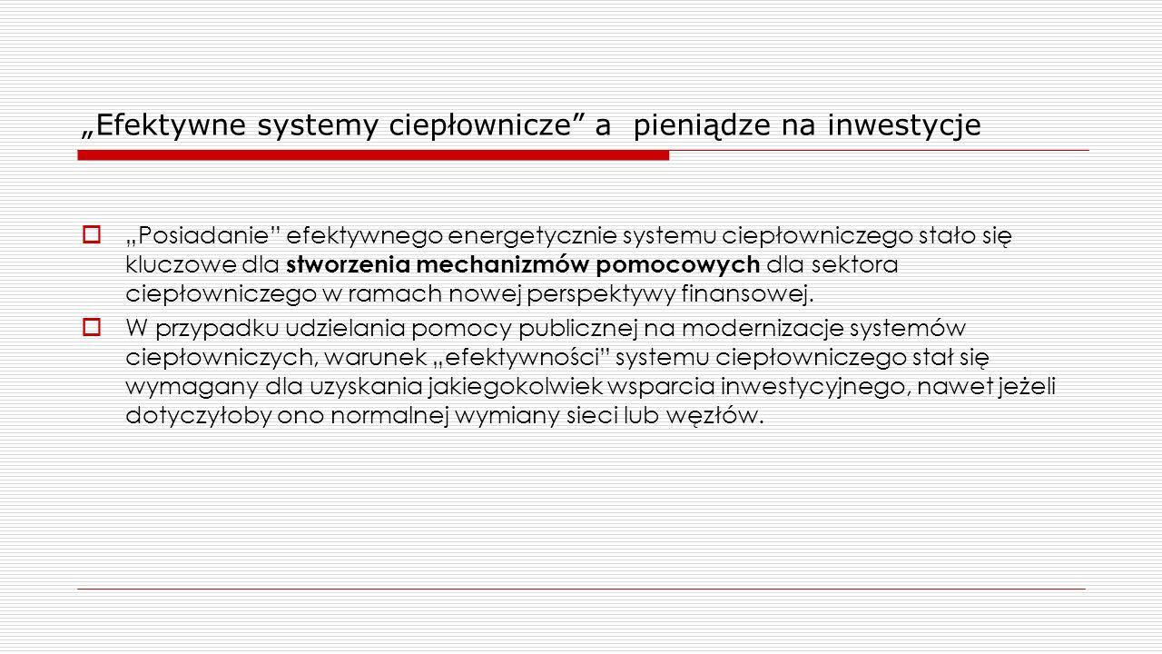 """""""Efektywne systemy ciepłownicze"""" a pieniądze na inwestycje  """"Posiadanie"""" efektywnego energetycznie systemu ciepłowniczego stało się kluczowe dla stwo"""