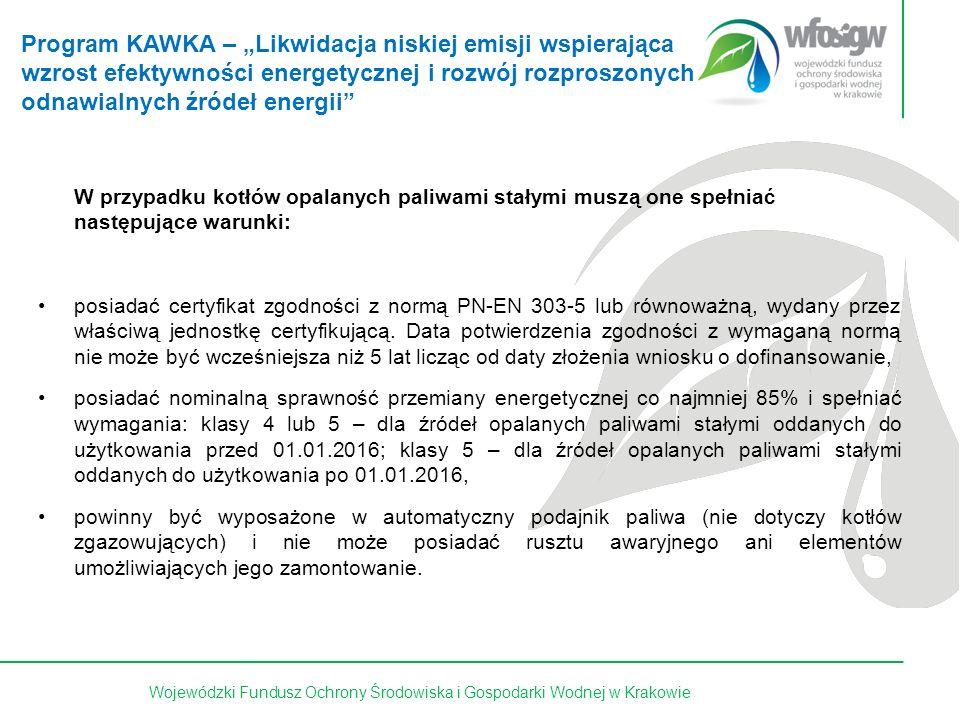 22 z 15Wojewódzki Fundusz Ochrony Środowiska i Gospodarki Wodnej w Krakowie W przypadku kotłów opalanych paliwami stałymi muszą one spełniać następujące warunki: posiadać certyfikat zgodności z normą PN-EN 303-5 lub równoważną, wydany przez właściwą jednostkę certyfikującą.