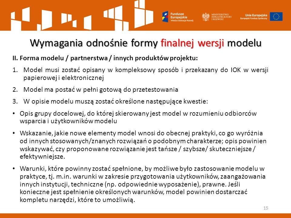 Wymagania odnośnie formy finalnej wersji modelu II. Forma modelu / partnerstwa / innych produktów projektu: 1.Model musi zostać opisany w kompleksowy