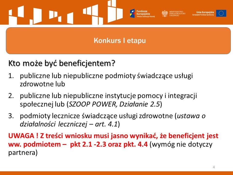 Konkurs I etapu Kto może być beneficjentem? 1.publiczne lub niepubliczne podmioty świadczące usługi zdrowotne lub 2.publiczne lub niepubliczne instytu