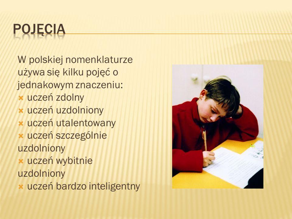 W polskiej nomenklaturze używa się kilku pojęć o jednakowym znaczeniu:  uczeń zdolny  uczeń uzdolniony  uczeń utalentowany  uczeń szczególnie uzdolniony  uczeń wybitnie uzdolniony  uczeń bardzo inteligentny