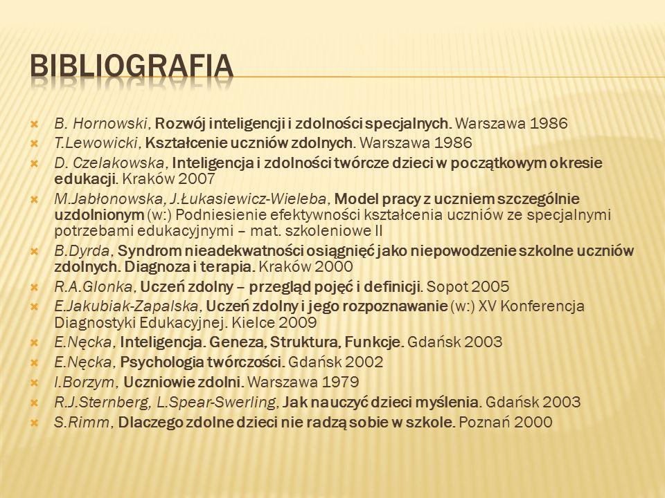 B. Hornowski, Rozwój inteligencji i zdolności specjalnych. Warszawa 1986  T.Lewowicki, Kształcenie uczniów zdolnych. Warszawa 1986  D. Czelakowska