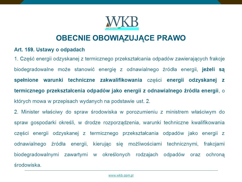 www.wkb.com.pl OBECNIE OBOWIĄZUJĄCE PRAWO Art. 159. Ustawy o odpadach 1. Część energii odzyskanej z termicznego przekształcania odpadów zawierających