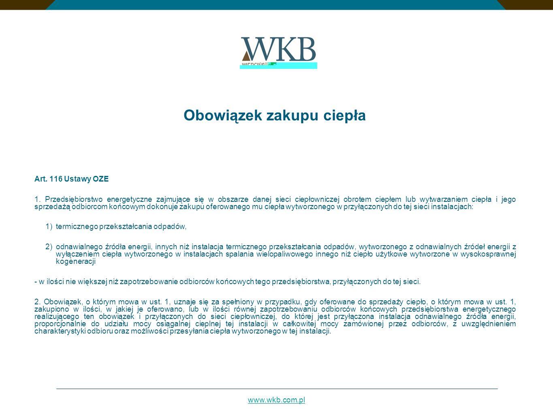 www.wkb.com.pl Obowiązek zakupu ciepła Art. 116 Ustawy OZE 1. Przedsiębiorstwo energetyczne zajmujące się w obszarze danej sieci ciepłowniczej obrotem