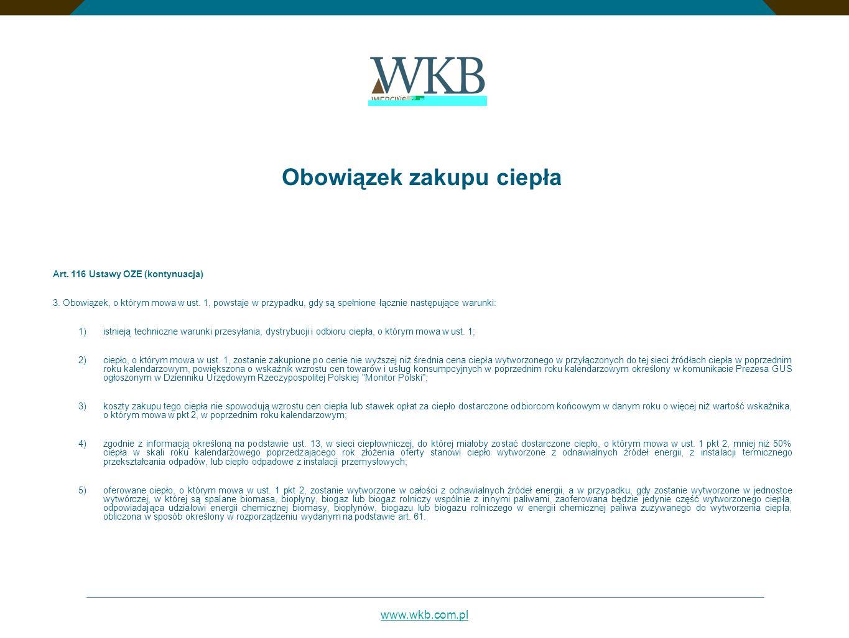 www.wkb.com.pl Obowiązek zakupu ciepła Art. 116 Ustawy OZE (kontynuacja) 3. Obowiązek, o którym mowa w ust. 1, powstaje w przypadku, gdy są spełnione