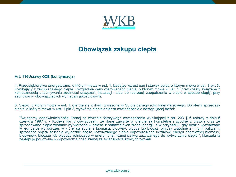 www.wkb.com.pl Obowiązek zakupu ciepła Art. 116Ustawy OZE (kontynuacja) 4. Przedsiębiorstwo energetyczne, o którym mowa w ust. 1, badając wzrost cen i