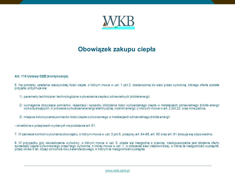 www.wkb.com.pl Obowiązek zakupu ciepła Art. 116 Ustawy OZE (kontynuacja) 6. Na potrzeby ustalenia rzeczywistej ilości ciepła, o którym mowa w ust. 1 p