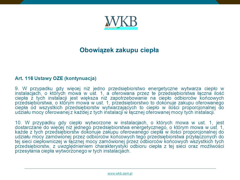 www.wkb.com.pl Obowiązek zakupu ciepła Art. 116 Ustawy OZE (kontynuacja) 9. W przypadku gdy więcej niż jedno przedsiębiorstwo energetyczne wytwarza ci