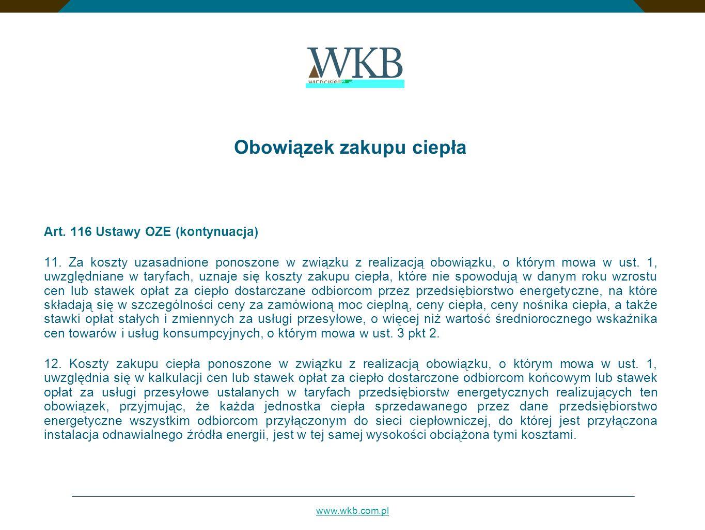 www.wkb.com.pl Obowiązek zakupu ciepła Art. 116 Ustawy OZE (kontynuacja) 11. Za koszty uzasadnione ponoszone w związku z realizacją obowiązku, o który