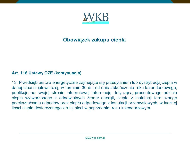 www.wkb.com.pl Obowiązek zakupu ciepła Art. 116 Ustawy OZE (kontynuacja) 13. Przedsiębiorstwo energetyczne zajmujące się przesyłaniem lub dystrybucją