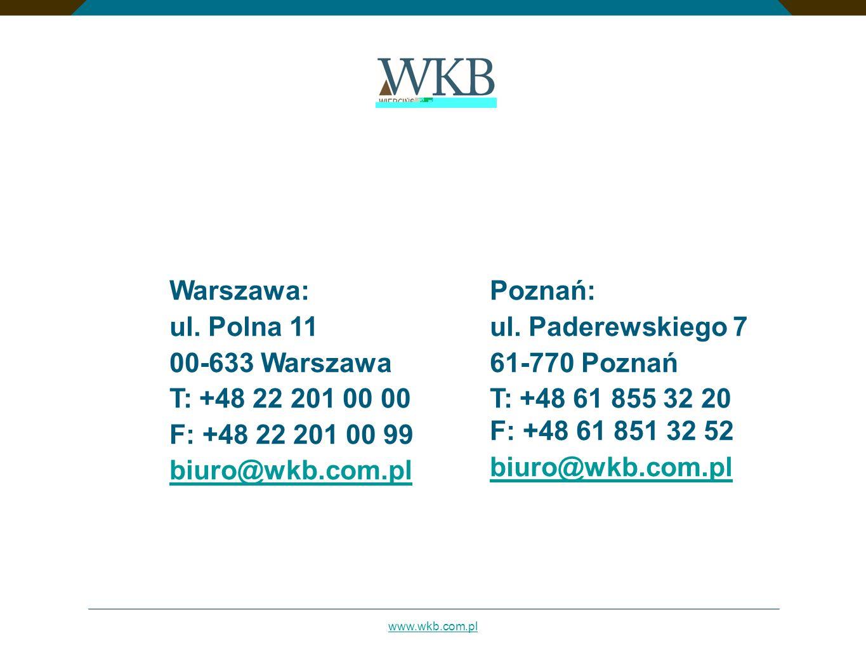 www.wkb.com.pl Warszawa: ul. Polna 11 00-633 Warszawa T: +48 22 201 00 00 F: +48 22 201 00 99 biuro@wkb.com.pl Poznań: ul. Paderewskiego 7 61-770 Pozn