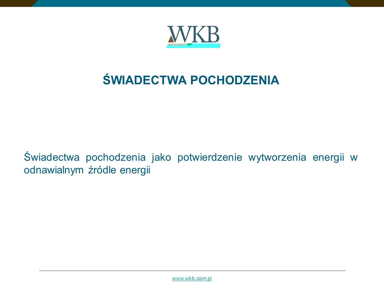 www.wkb.com.pl ŚWIADECTWA POCHODZENIA Świadectwa pochodzenia jako potwierdzenie wytworzenia energii w odnawialnym źródle energii