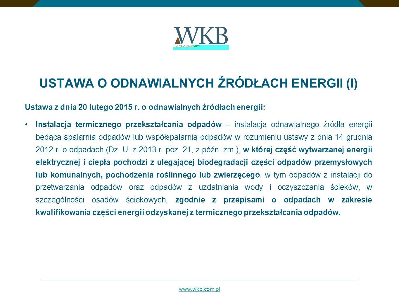 www.wkb.com.pl USTAWA O ODNAWIALNYCH ŹRÓDŁACH ENERGII (I) Ustawa z dnia 20 lutego 2015 r. o odnawialnych źródłach energii: Instalacja termicznego prze