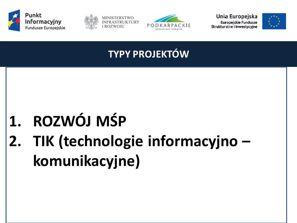TYPY PROJEKTÓW 1.ROZWÓJ MŚP 2.TIK (technologie informacyjno – komunikacyjne)