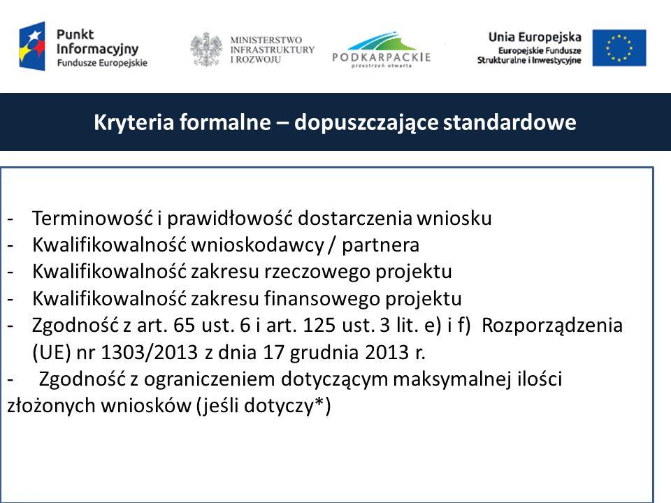 Kryteria formalne – dopuszczające standardowe -Terminowość i prawidłowość dostarczenia wniosku -Kwalifikowalność wnioskodawcy / partnera -Kwalifikowalność zakresu rzeczowego projektu -Kwalifikowalność zakresu finansowego projektu -Zgodność z art.