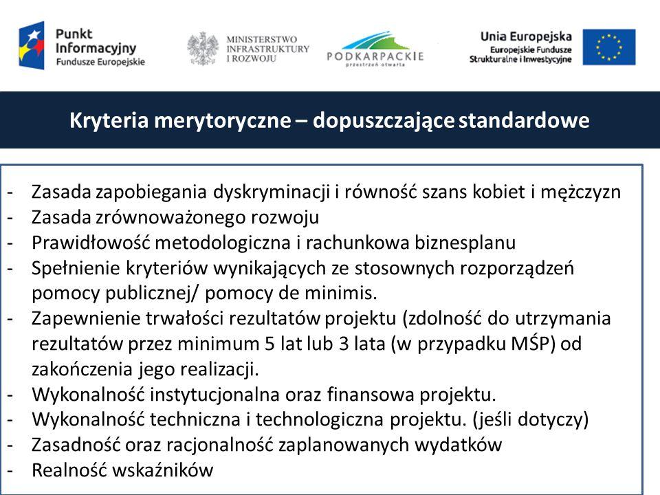 Kryteria merytoryczne – dopuszczające standardowe -Zasada zapobiegania dyskryminacji i równość szans kobiet i mężczyzn -Zasada zrównoważonego rozwoju -Prawidłowość metodologiczna i rachunkowa biznesplanu -Spełnienie kryteriów wynikających ze stosownych rozporządzeń pomocy publicznej/ pomocy de minimis.