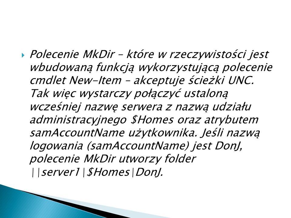  Polecenie MkDir – które w rzeczywistości jest wbudowaną funkcją wykorzystującą polecenie cmdlet New-Item – akceptuje ścieżki UNC.