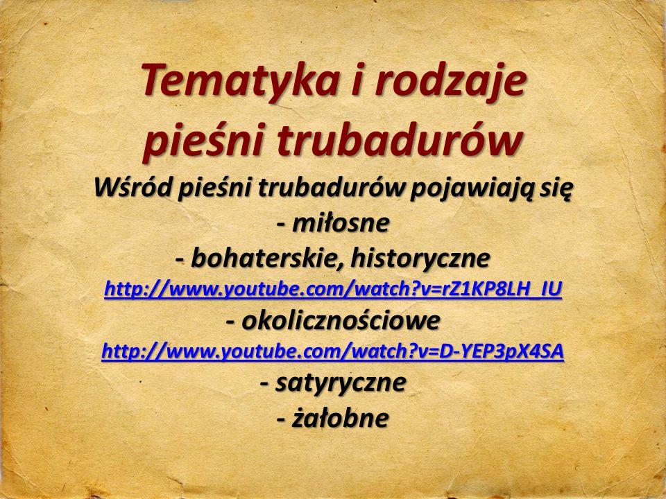Tematyka i rodzaje pieśni trubadurów Wśród pieśni trubadurów pojawiają się - miłosne - bohaterskie, historyczne http://www.youtube.com/watch?v=rZ1KP8L