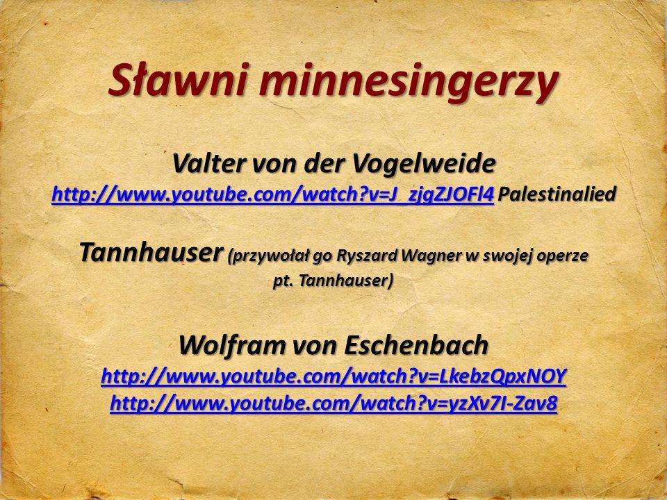 Sławni minnesingerzy Valter von der Vogelweide http://www.youtube.com/watch?v=J_zjgZJOFl4 Palestinalied http://www.youtube.com/watch?v=J_zjgZJOFl4 Tan