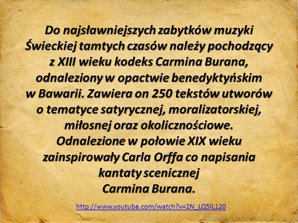 Do najsławniejszych zabytków muzyki Świeckiej tamtych czasów należy pochodzący z XIII wieku kodeks Carmina Burana, odnaleziony w opactwie benedyktyńsk