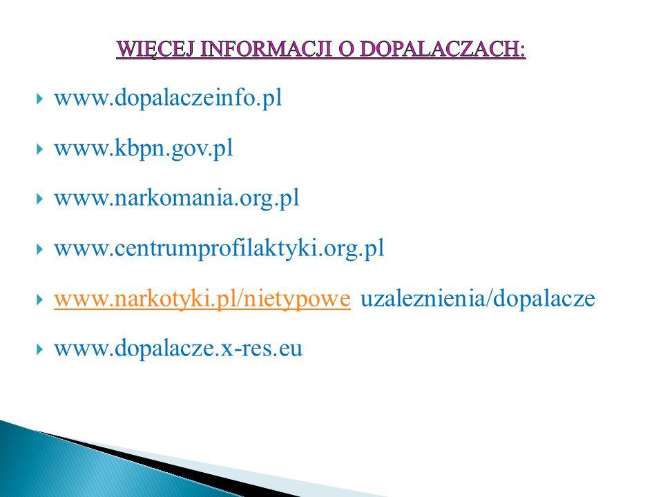  www.dopalaczeinfo.pl  www.kbpn.gov.pl  www.narkomania.org.pl  www.centrumprofilaktyki.org.pl  www.narkotyki.pl/nietypowe uzaleznienia/dopalacze