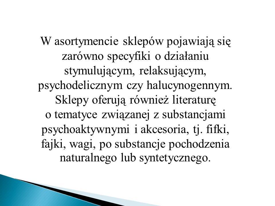 W asortymencie sklepów pojawiają się zarówno specyfiki o działaniu stymulującym, relaksującym, psychodelicznym czy halucynogennym. Sklepy oferują równ