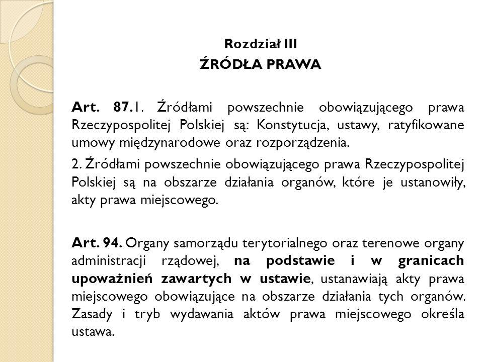 Rozdział III ŹRÓDŁA PRAWA Art. 87.1. Źródłami powszechnie obowiązującego prawa Rzeczypospolitej Polskiej są: Konstytucja, ustawy, ratyfikowane umowy m