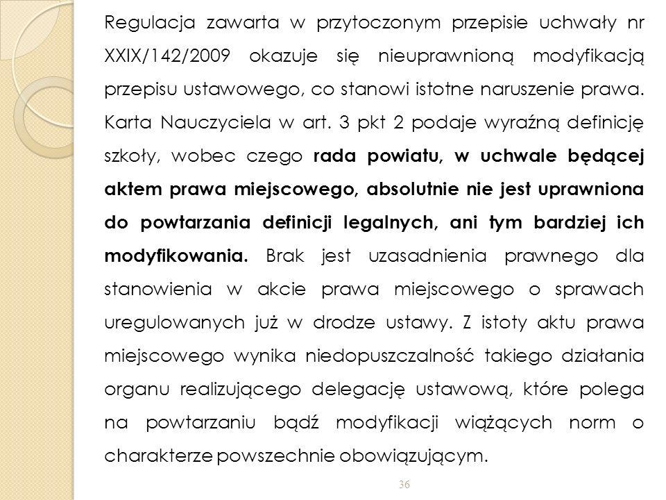 Regulacja zawarta w przytoczonym przepisie uchwały nr XXIX/142/2009 okazuje się nieuprawnioną modyfikacją przepisu ustawowego, co stanowi istotne naru