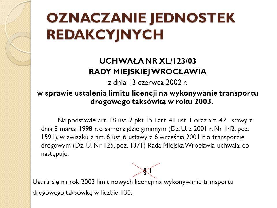 OZNACZANIE JEDNOSTEK REDAKCYJNYCH UCHWAŁA NR XL/123/03 RADY MIEJSKIEJ WROCŁAWIA z dnia 13 czerwca 2002 r. w sprawie ustalenia limitu licencji na wykon