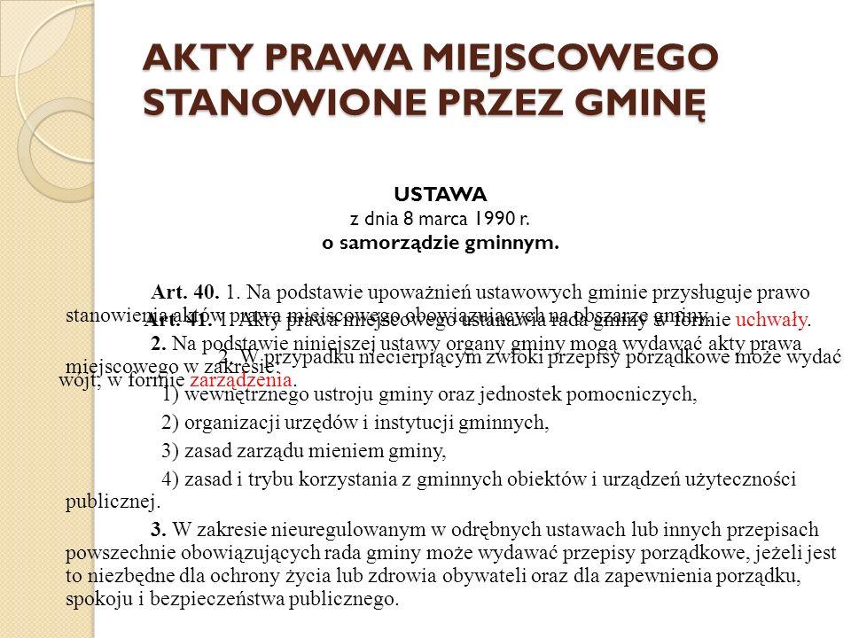AKTY PRAWA MIEJSCOWEGO STANOWIONE PRZEZ GMINĘ USTAWA z dnia 8 marca 1990 r. o samorządzie gminnym. Art. 40. 1. Na podstawie upoważnień ustawowych gmin