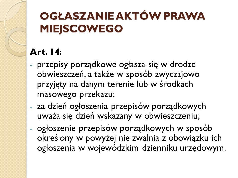 OGŁASZANIE AKTÓW PRAWA MIEJSCOWEGO Art. 14: - przepisy porządkowe ogłasza się w drodze obwieszczeń, a także w sposób zwyczajowo przyjęty na danym tere