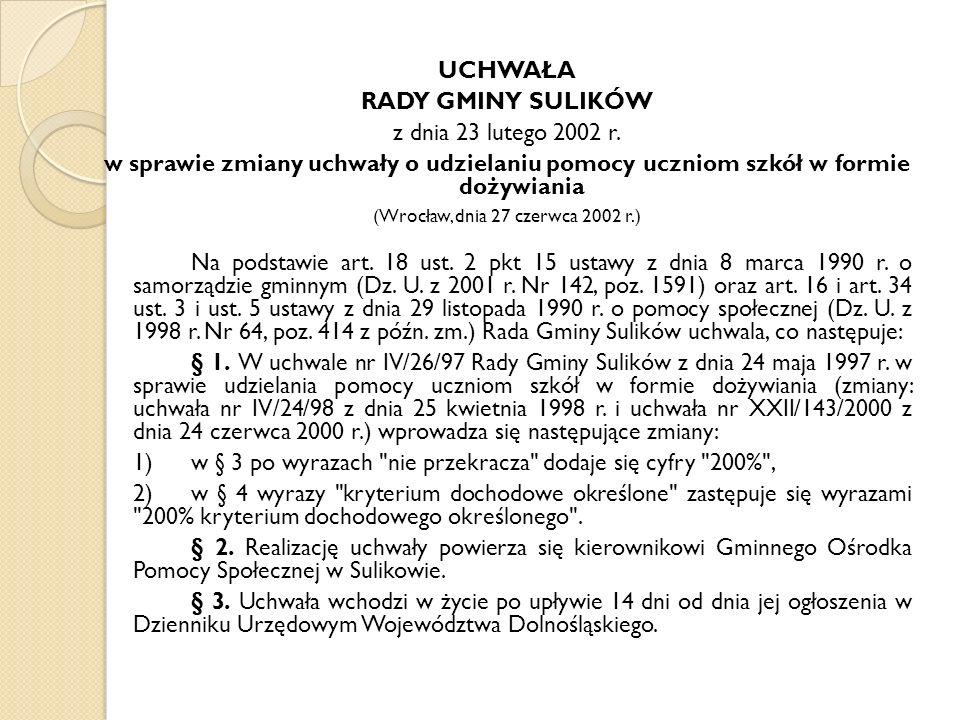 UCHWAŁA RADY GMINY SULIKÓW z dnia 23 lutego 2002 r. w sprawie zmiany uchwały o udzielaniu pomocy uczniom szkół w formie dożywiania (Wrocław, dnia 27 c