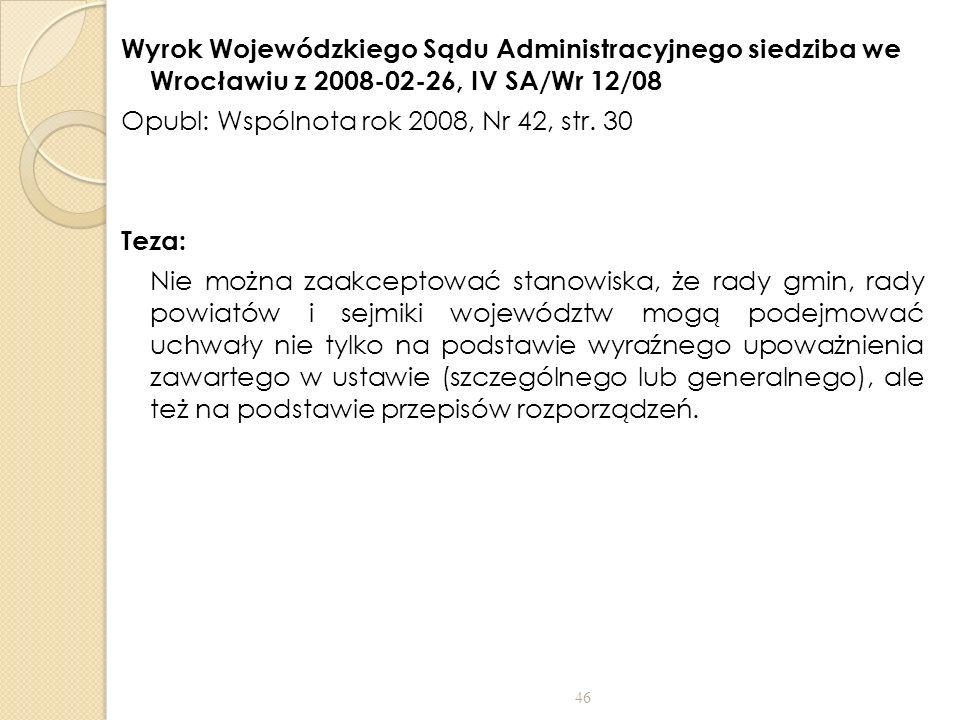 Wyrok Wojewódzkiego Sądu Administracyjnego siedziba we Wrocławiu z 2008-02-26, IV SA/Wr 12/08 Opubl: Wspólnota rok 2008, Nr 42, str. 30 Teza: Nie możn