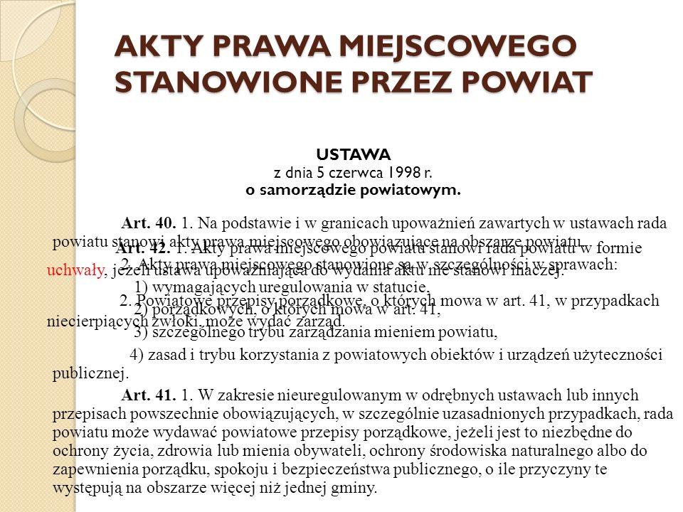 AKTY PRAWA MIEJSCOWEGO STANOWIONE PRZEZ POWIAT USTAWA z dnia 5 czerwca 1998 r. o samorządzie powiatowym. Art. 40. 1. Na podstawie i w granicach upoważ