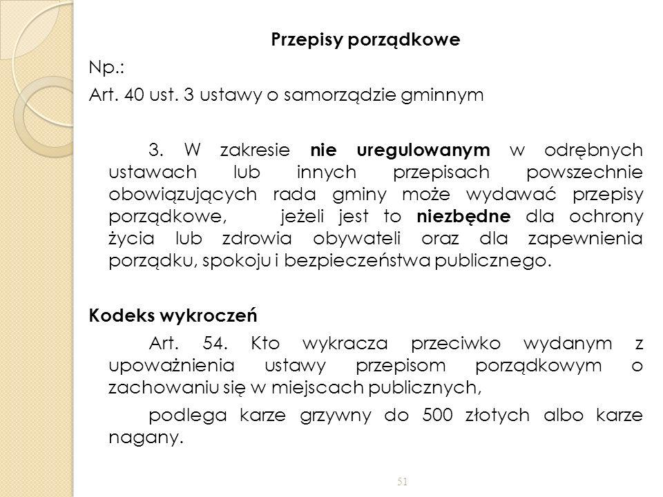 Przepisy porządkowe Np.: Art. 40 ust. 3 ustawy o samorządzie gminnym 3. W zakresie nie uregulowanym w odrębnych ustawach lub innych przepisach powszec