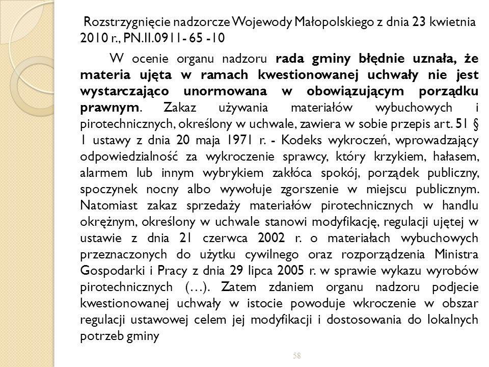 Rozstrzygnięcie nadzorcze Wojewody Małopolskiego z dnia 23 kwietnia 2010 r., PN.II.0911- 65 -10 W ocenie organu nadzoru rada gminy błędnie uznała, że materia ujęta w ramach kwestionowanej uchwały nie jest wystarczająco unormowana w obowiązującym porządku prawnym.