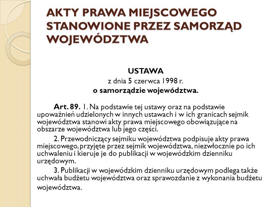 AKTY PRAWA MIEJSCOWEGO STANOWIONE PRZEZ SAMORZĄD WOJEWÓDZTWA USTAWA z dnia 5 czerwca 1998 r. o samorządzie województwa. Art. 89. 1. Na podstawie tej u