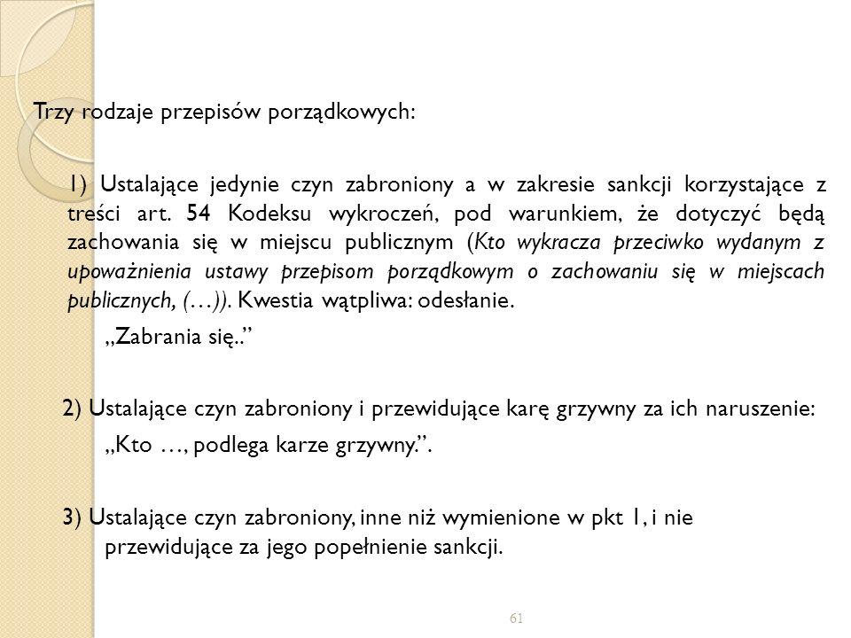 Trzy rodzaje przepisów porządkowych: 1) Ustalające jedynie czyn zabroniony a w zakresie sankcji korzystające z treści art. 54 Kodeksu wykroczeń, pod w