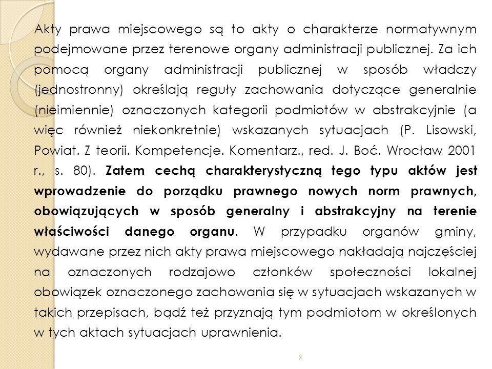 Istotna różnica pomiędzy aktem normatywnym stanowiącym akt prawa miejscowego a aktem kierownictwa wewnętrznego sprowadza się do tego, że akt prawa miejscowego rozstrzyga w sposób bezwzględny o prawach i obowiązkach podmiotów tworzących wspólnotę samorządową, natomiast akt kierownictwa wewnętrznego określa jedynie zadania, organizację oraz obowiązki osób i jednostek organizacyjnych gminy.