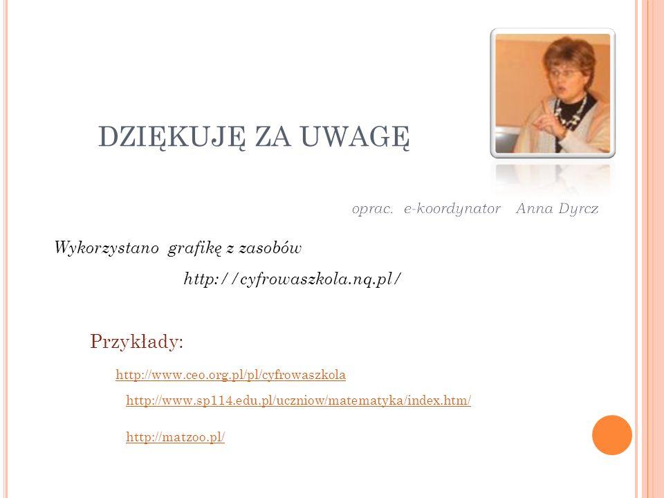 DZIĘKUJĘ ZA UWAGĘ http://cyfrowaszkola.nq.pl/ Wykorzystano grafikę z zasobów http://www.ceo.org.pl/pl/cyfrowaszkola http://www.sp114.edu.pl/uczniow/ma