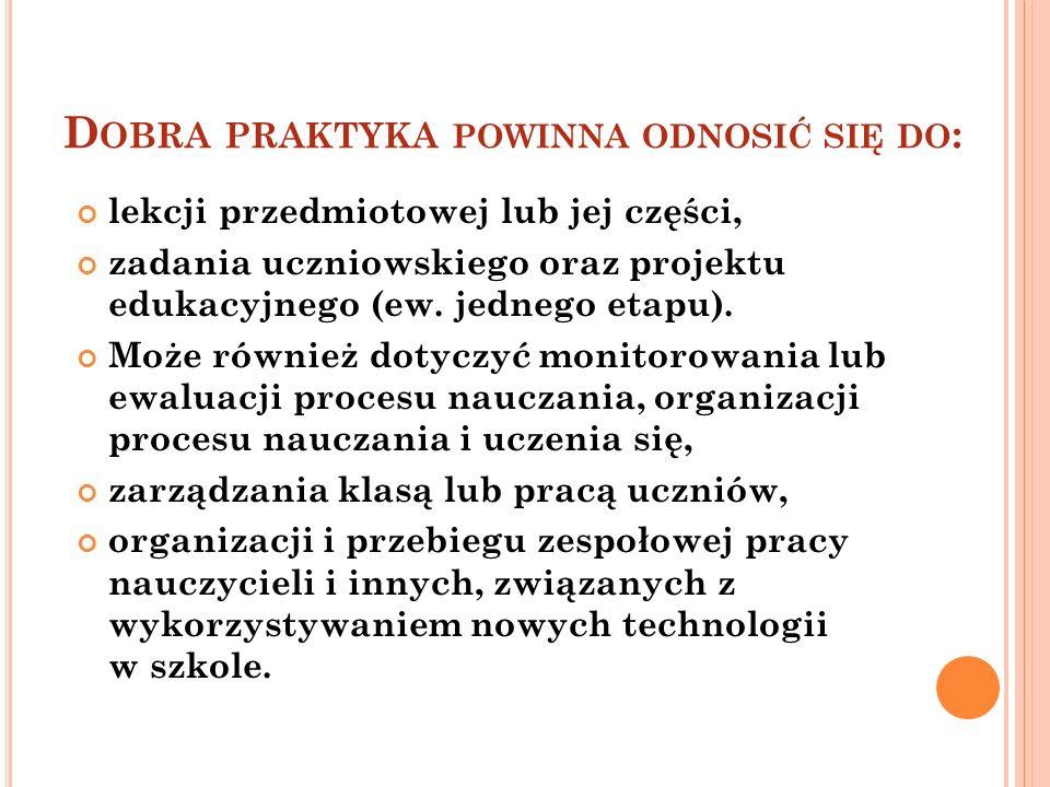 D OBRA PRAKTYKA POWINNA ODNOSIĆ SIĘ DO : lekcji przedmiotowej lub jej części, zadania uczniowskiego oraz projektu edukacyjnego (ew. jednego etapu). Mo