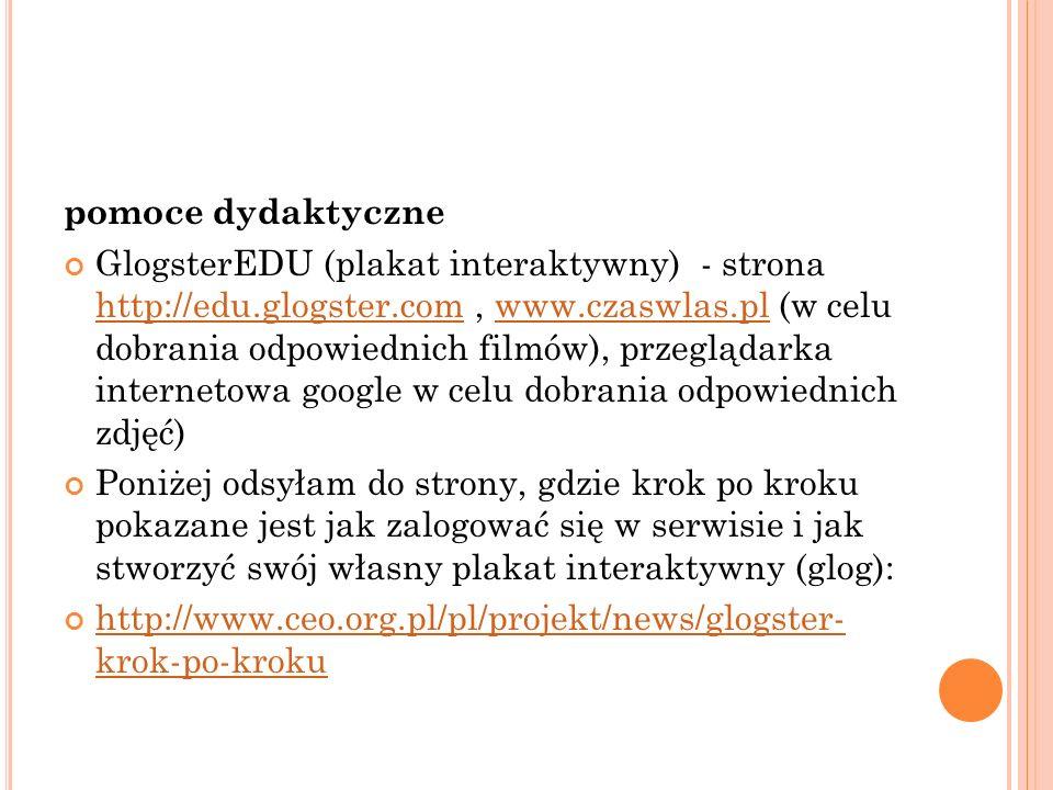pomoce dydaktyczne GlogsterEDU (plakat interaktywny) - strona http://edu.glogster.com, www.czaswlas.pl (w celu dobrania odpowiednich filmów), przegląd