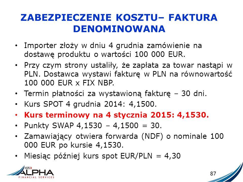 ZABEZPIECZENIE KOSZTU– FAKTURA DENOMINOWANA Importer złoży w dniu 4 grudnia zamówienie na dostawę produktu o wartości 100 000 EUR. Przy czym strony us