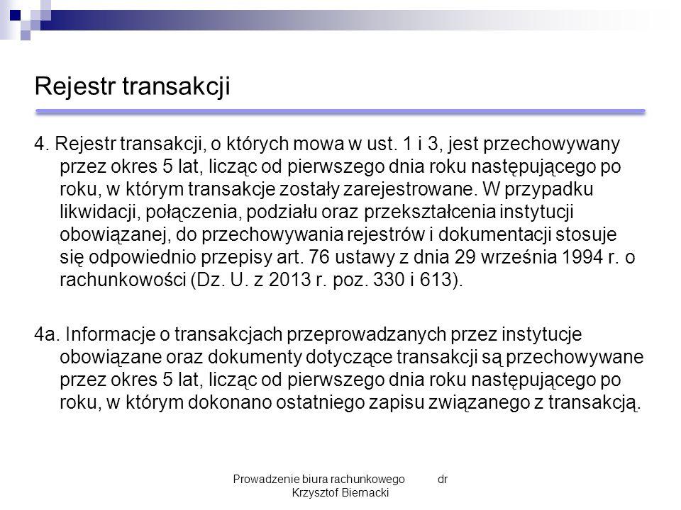 Rejestr transakcji 4. Rejestr transakcji, o których mowa w ust. 1 i 3, jest przechowywany przez okres 5 lat, licząc od pierwszego dnia roku następując